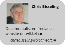 Documentalist en freelance website ontwikkelaar. Chris Bisseling  chrisbisseling@bicamsoft.nl